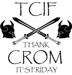 Thank Crom It's Friday