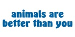 Animals Are Better