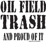 OIL FIELD TRASH AND PROUD OF IT T-SHIRTS AND GIFTS