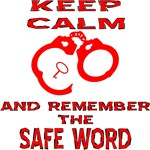 Keep Calm And Remember The Safe Word