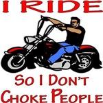 Biker I Ride So I Don't Choke People