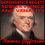Dependence Begets Subservience T. Jefferson