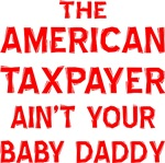The American Taxpayer Ain't Your Baby Daddy