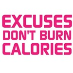 Excuses Don't Burn Calories (Pink Text)