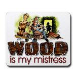 Wood Is My Mistress