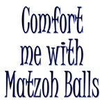 Comfort Me With Matzoh Balls