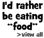 I'd Rather be Eating Food