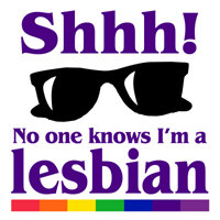 SHHH! NO ONE KNOWS I'M A LESBIAN