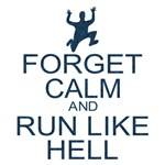 Forget Calm and Run Like Hell (Keep Calm Parody)