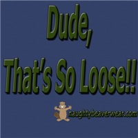 Dude That's So Loose!!