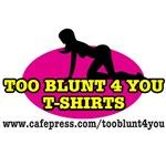 Too Blunt 4 You