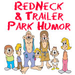Redneck & Trailer Park Humor