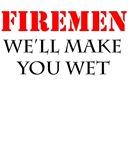 FIREMEN we'll make you wet!