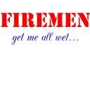 FIREMEN get me all wet