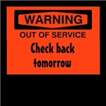 WARNING out of service check back tomorrow