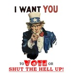 I want you to vote or SHUT THE HELL UP!