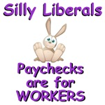 Silly Liberals - Paychecks are for Workers