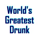 World's Greatest Drunk