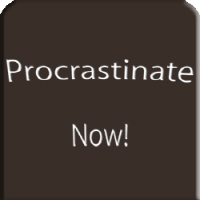 Procrastinate now!