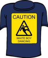 Caution White Boy Dancing