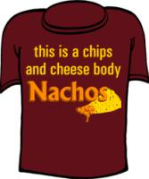 This is A Chips and Cheese Body Nachos T-shirts
