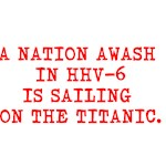 A NATION AWASH IN HHV-6 IS SAILING ON THE TITANIC.