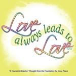 ACIM-Love Always Leads to Love