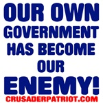 OUR OWN GOVERNMENT HAS BECOME OUR ENEMY!