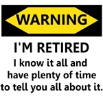 WARNING I'M RETIRED I KNOW IT ALL AND HAVE PLENTY