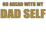 GO AHEAD WITH MY DAD SELF