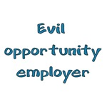 Evil Opportunity Employer