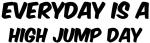 High Jump everyday