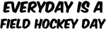 Field Hockey everyday