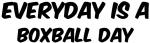 Boxball everyday