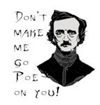 Don't make me go Poe on you.