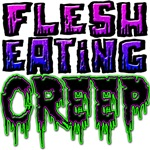 Flesh Eating Creep