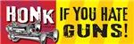 HONK IF YOU HATE GUNS!