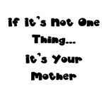 If It's Not One Thing It's Your Mother