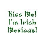 Kiss Me I'm Irish Mexican!