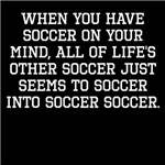 When You Have Soccer On Your Mind