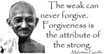 Gandhi Quote - The weak can never forgive...