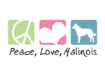 Peace, Love, Malinois
