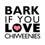 Bark If You Love Chiweenies