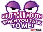 You Shut Your Mouth!
