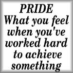 PRIDE What you feel when you've worked hard...