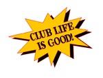 Club Life is Good