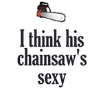 I Think His Chainsaws Sexy