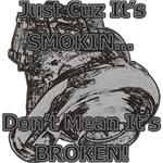 Just Cuz It's SMOKIN... - Don't mean it's BROKEN!