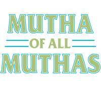 Mutha of all Muthas