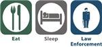Eat, Sleep, Law Enforcement